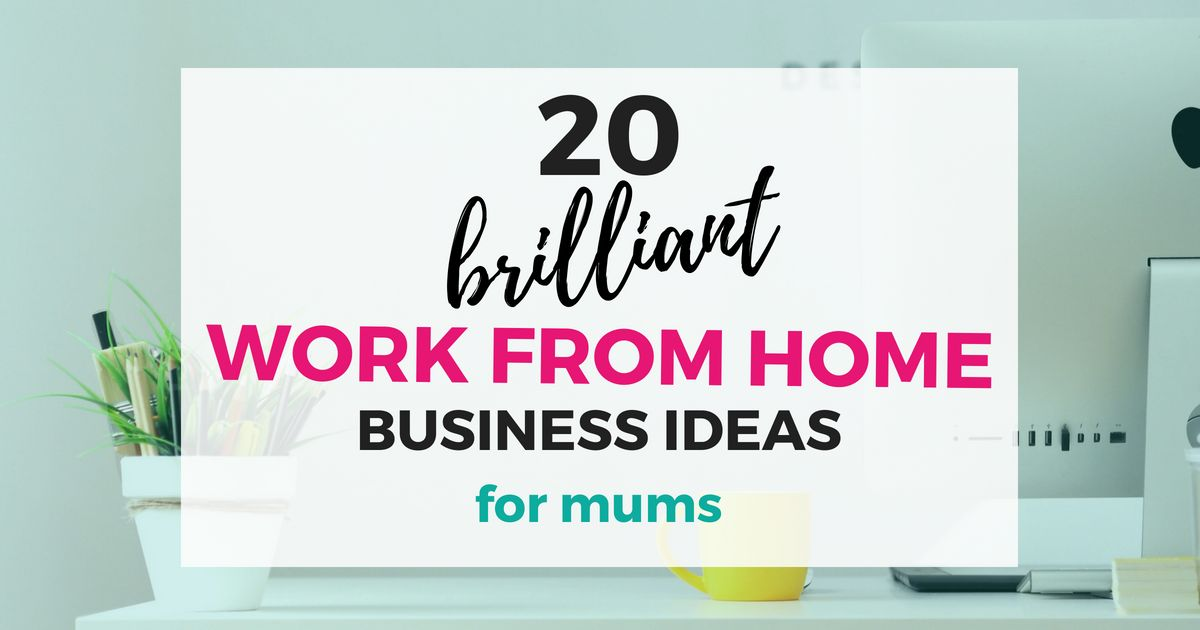 21 Brilliant Work From Home Ideas For Mums